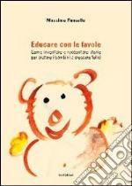 Educare con le favole. Come inventare e raccontare storie per aiutare i bambini a crescere felici libro