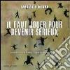 Il faut jouer pour devenir s�rieux. Catalogo della mostra (Nizza, 15 marzo-14 aprile 2014). Ediz. multinazionale