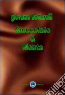 Cioccolato & menta libro di Buttarelli Giovanni