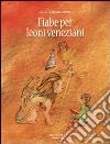 Fiabe per leoni veneziani libro