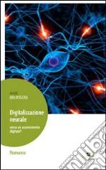 Digitalizzazione neurale. Verso un asservimento digitale? libro
