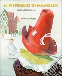 Il pifferaio di Hamelin libro di Zwerger Lisbeth - Grimm Jacob - Grimm Wilhelm