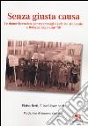 Senza giusta causa. Le donne licenziate per rappresaglia politico-sindacale a Bologna negli anni '50 libro
