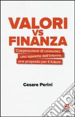 Valori vs finanza. Cooperazione di consumo: uno sguardo dall'interno, una proposta per il fututo libro