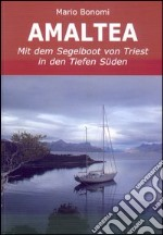 Amaltea mit dem Segelboot von Triest in den Tiefen Süden. Ediz. italiana e tedesca libro