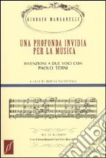 Una profonda invidia per la musica. Invenzioni a due voci con Paolo Terni. Con CD Audio libro