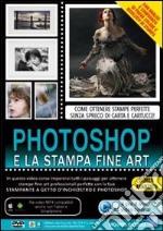 Photoshop e la stampa fine art. Corso in video training. DVD-ROM libro