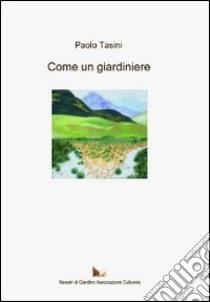 Come un giardiniere libro di Tasini Paolo