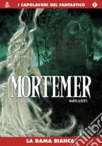 La dama bianca. Mortemer (1) libro di Mangin Valerie - Alberti Mario