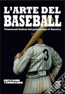 L'arte del baseball libro di Tommasini Giovanni
