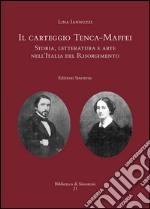 Il carteggio Tenca-Maffei. Storia, letteratura e arte nell'Italia del Risorgimento libro