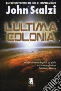 L'ultima colonia libro di Scalzi John