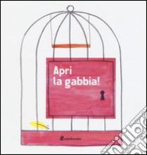 Apri la gabbia! libro di Borando Silvia - Clerici Lorenzo