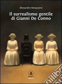 Il surrealismo gentile di Gianni De Conno libro di Bonaccorsi Alessandro