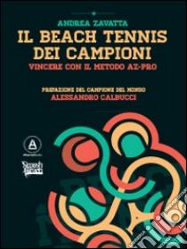 Il beach tennis dei campioni. Vincere con il metodo AZ-PRO libro di Zavatta Andrea