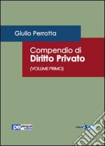 Compendio di diritto privato (1) libro di Perrotta Giulio