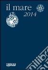 Il mare 2014. Agenda giornaliera e guida alla scoperta e alla difesa dell'ambiente marino
