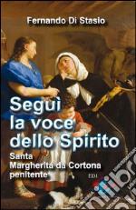 Segui la voce dello Spirito. Santa Margherita da Cortona, penitente libro