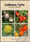 Coltivare l'orto. Piccoli trucchi e antichi segreti libro