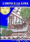 L'orto e la luna. L'orto biologico deve recuperare le antiche tradizioni libro