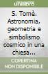 S. Tomè. Astronomia, geometria e simbolismo cosmico in una chiesa romanica libro