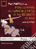 Storia controversa dell'inarrestabile fortuna del vino Aglianico nel mondo letto da Pino Quartullo. Audiolibro. CD Audio formato MP3 libro