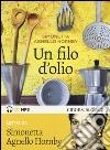 Un filo d'olio letto da Simonetta Agnello Hornby. Audiolibro. CD Audio Formato MP3 libro