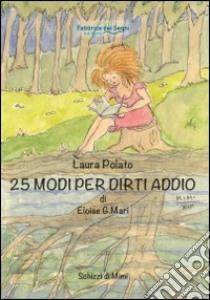 25 modi per dirti addio di Eloise G. Mari libro di Polato Laura