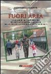 Fuori area. Le missioni di peace-keeping dei reparti militari piacentini dalla fine della seconda guerra mondiale libro