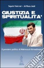 Giustizia e spiritualità. Il pensiero politico di Mahmoud Ahmadinejad libro