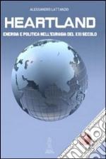Heartland. Energia e politica nell'Eurasia del XXI secolo libro