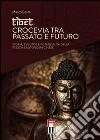 Tibet, crocevia tra passato e futuro. Storia, sviluppo e pontenzialit� della regione autonoma cinese