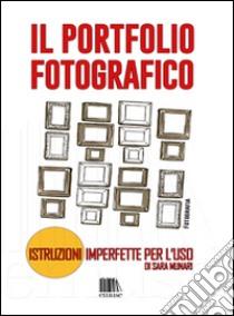 Il portfolio fotografico. Istruzioni imperfette per l'uso libro di Munari Sara