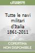 Tutte le navi militari d'Italia 1861-2011