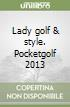 Lady golf & style. Pocketgolf 2013