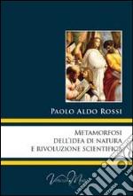 Metamorfosi dell'idea di natura e rivoluzione scientifica libro