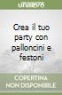 Crea il tuo party con palloncini e festoni