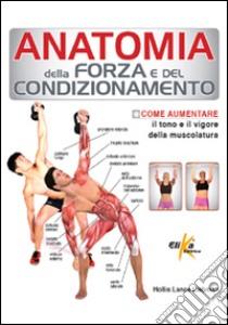Anatomia della forza e del condizionamento libro di Liebman Hollis Lance