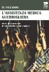 El Salvador: l'assistenza medica guerrigliera. Storia di un processo di autodeterminazione popolare libro