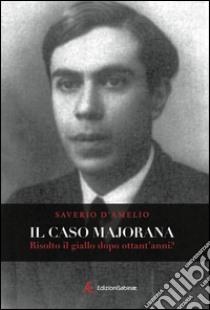 Il caso Majorana. Risolto il giallo dopo ottanta anni? libro di D'Amelio Saverio