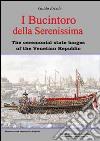 I Bucintoro della Serenissima. The ceremonial state barges of the Venetian Republic libro