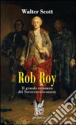 Rob Roy. Il grande romanzo del Settecento scozzese libro