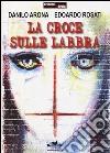 La croce sulle labbra libro