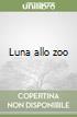 Luna allo zoo libro