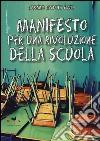 Manifesto per una rivoluzione della scuola libro