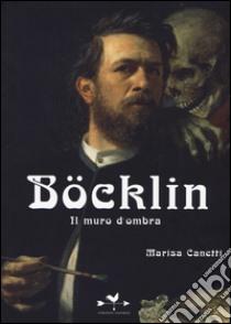 Böcklin. Il muro d'ombra libro di Canetti Marisa