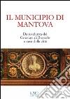Il municipio di Mantova. Da residenza dei Gonzaga di Bozzolo a casa della citt�