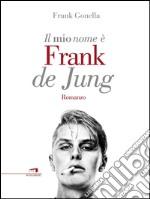 Il mio nome è Frank de Jung libro
