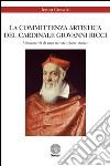 La committenza artistica del cardinale Giovanni Ricci. Lineamenti di una ricostruzione storica. Ediz. illustrata libro