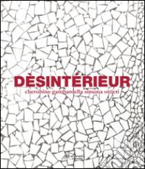 Dèsintérieur. Ediz. multilingue libro di Gambardella Cherubino - Ottieri Simona